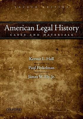 American Legal History By Hall, Kermit L./ Finkelman, Paul/ Ely, James W., Jr.